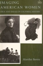 Imaging American Women: Ideas and Ideals in Cultural History